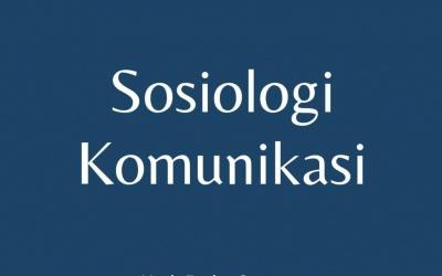 (Buku Ajar) Sosiologi Komunikasi